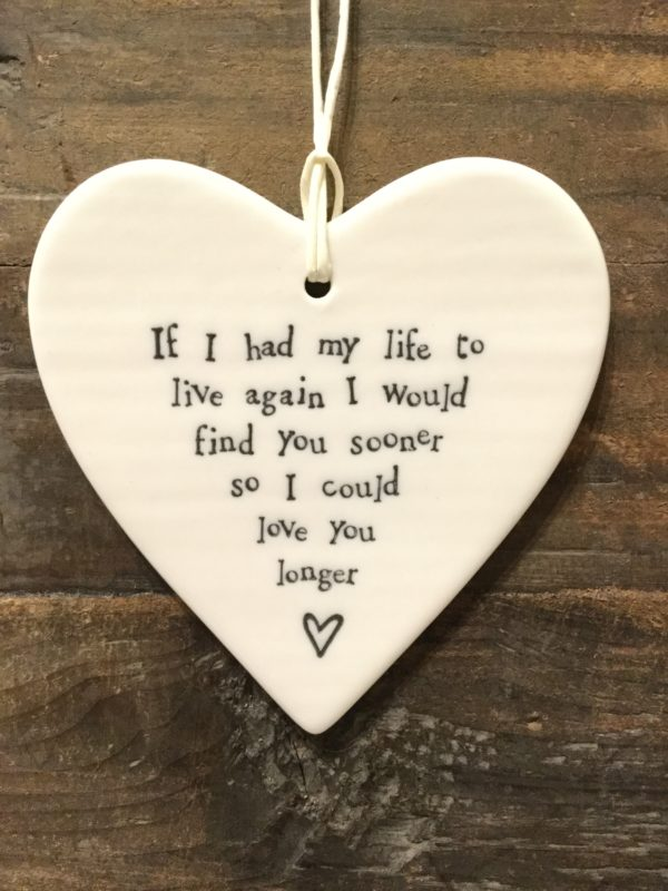 East Of India: White Porcelain Hanging Heart Sign with Black Writing. Saying: If I Had My Life To Live Again